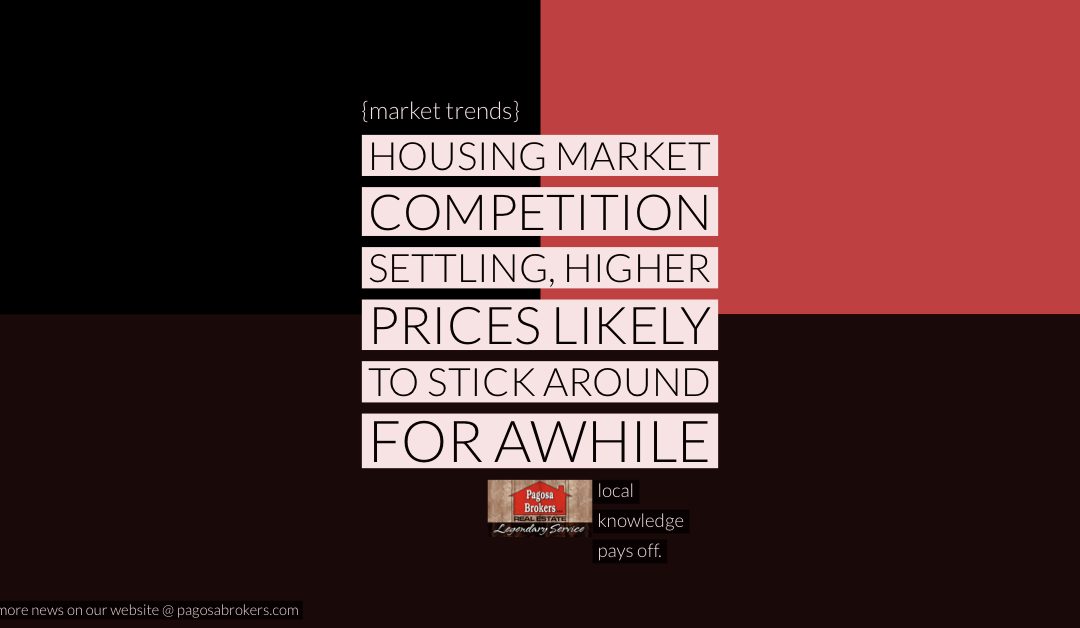 Housing Market Competition Settling, Higher Prices Likely to Stick Around for Awhile