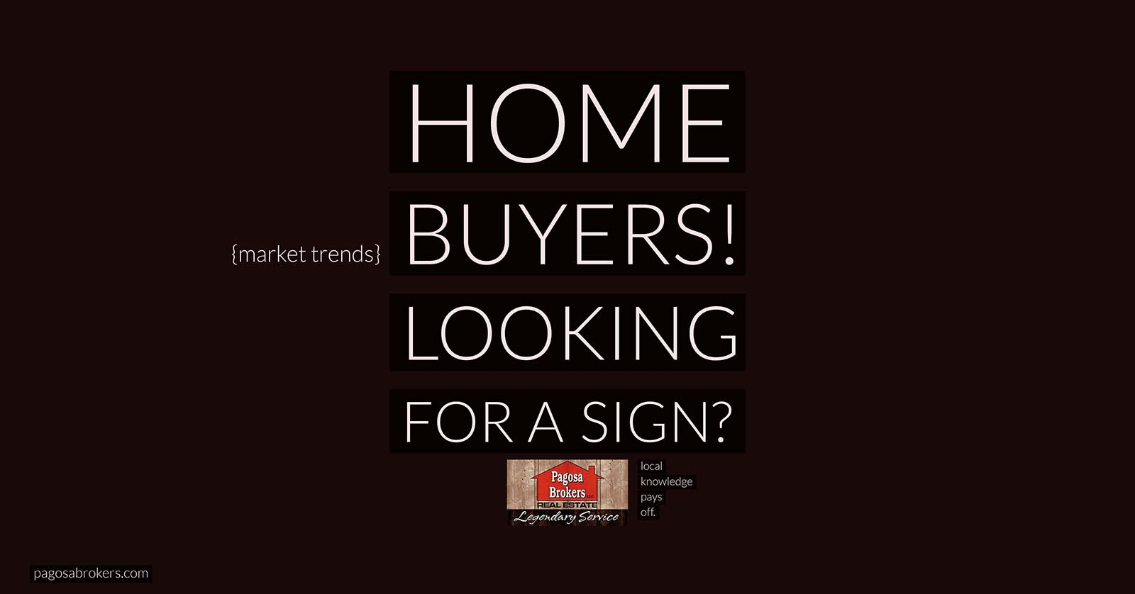 Home Buyers, Looking for a Sign?  Stay Tuned in With the Local Market